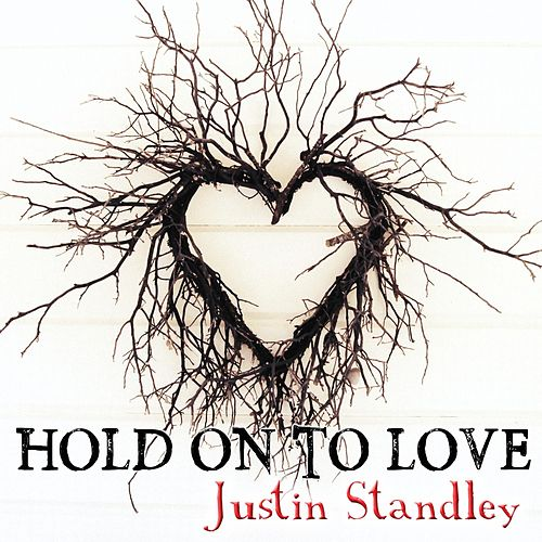 Hold on to Love by Justin Standley