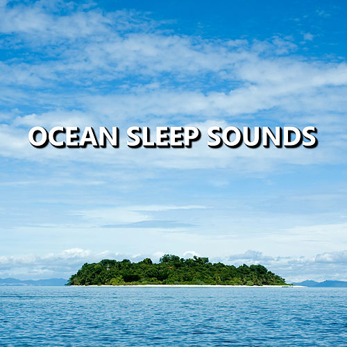 Ocean Sleep Sounds by Sleep Sound Library