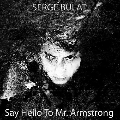 Say Hello to Mr. Armstrong by Serge Bulat
