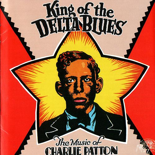 King Of The Delta Blues: The Music Of Charlie Patton de Charley Patton