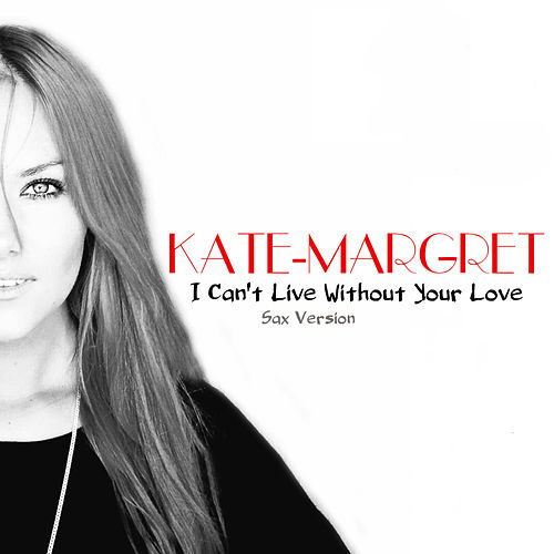 I Can't Live Without Your Love (Sax Version) van Kate-Margret