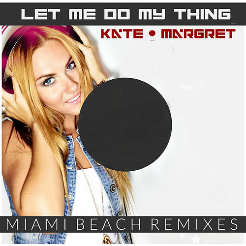 Let Me Do My Thing (Miami Beach Remixes) van Kate-Margret