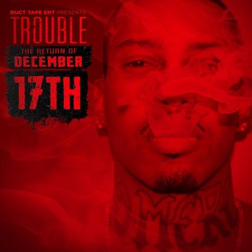 The Return of December 17th von Trouble