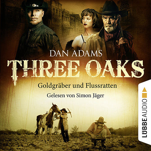 Three Oaks, Folge 04: Goldgräber und Flussratten von Dan Adams