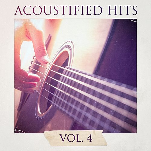 Acoustified Hits, Vol. 4 by Acoustic Covers