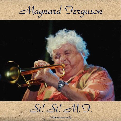Si! Si! - M.F. (Remastered 2016) de Maynard Ferguson