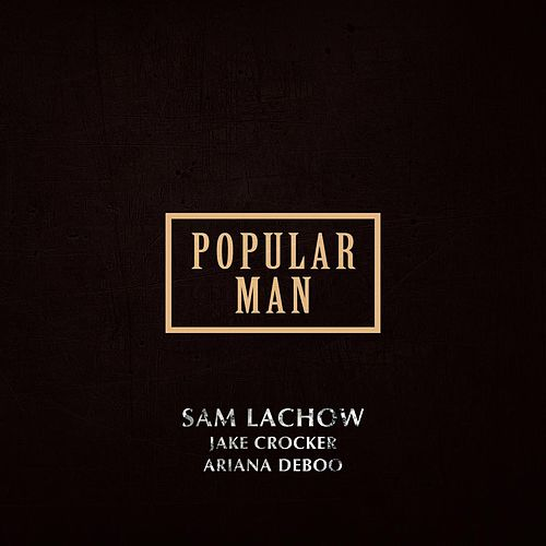 Popular Man (feat. Jake Crocker & Ariana DeBoo) by Sam Lachow