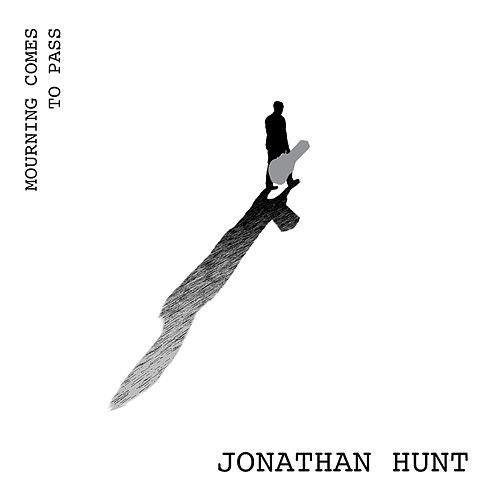 Mourning Comes to Pass by Jonathan Hunt