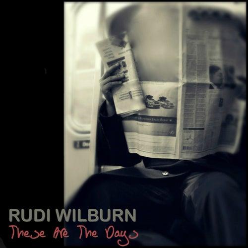 These Are The Days von Rudi Wilburn