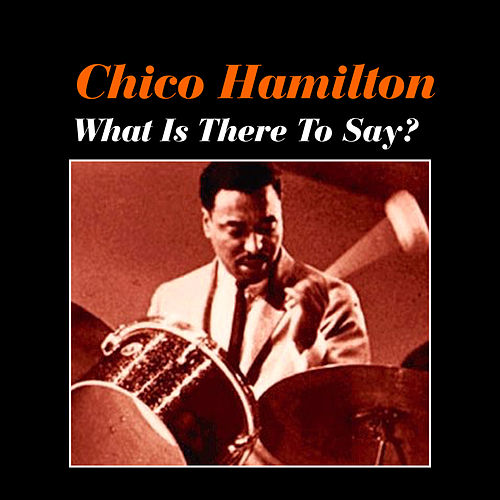 What Is There to Say? de Chico Hamilton
