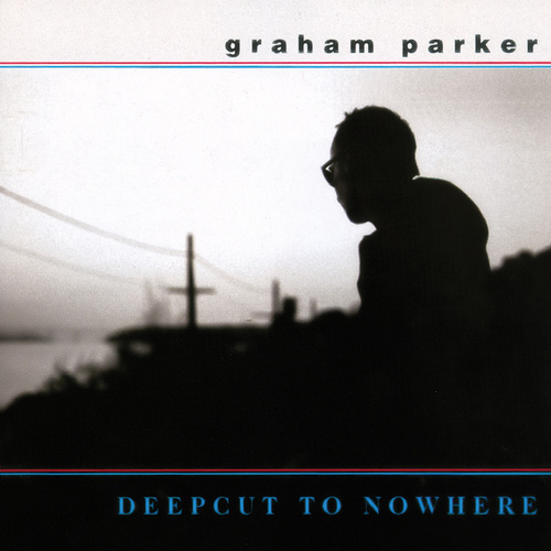Deepcut To Nowhere von Graham Parker