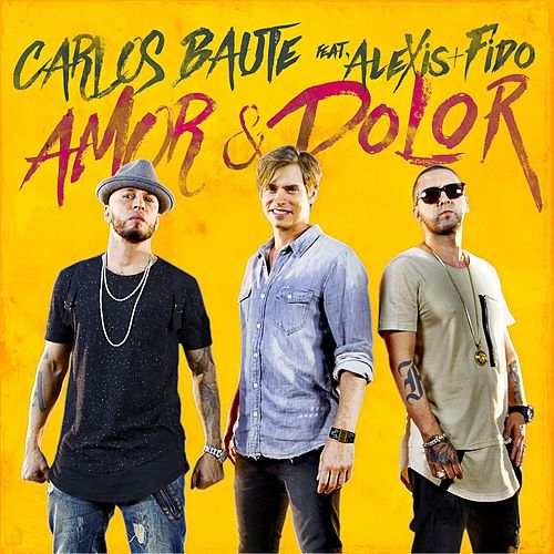 Amor & Dolor (feat. Alexis & Fido) de Carlos Baute