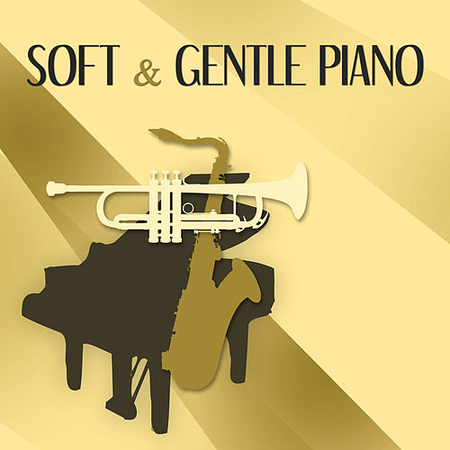 Soft & Gentle Piano – Soft Piano Jazz to Calm Down,    by