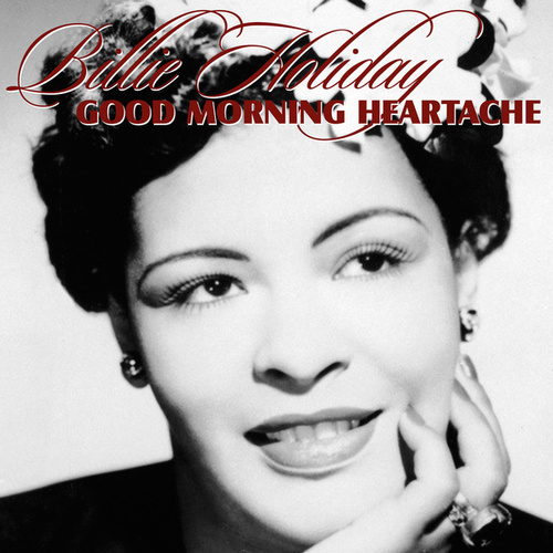 Good Morning Heartache by Billie Holiday