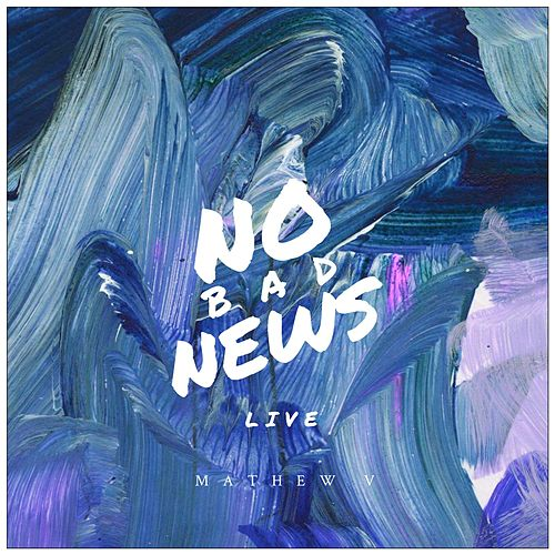 No Bad News (Live Session) by Mathew V