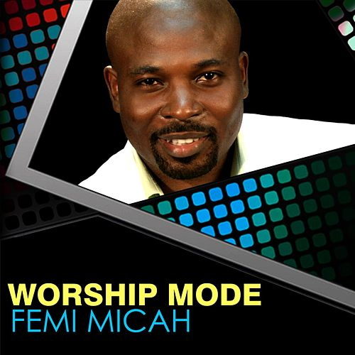 Worship Mode by Femi Micah