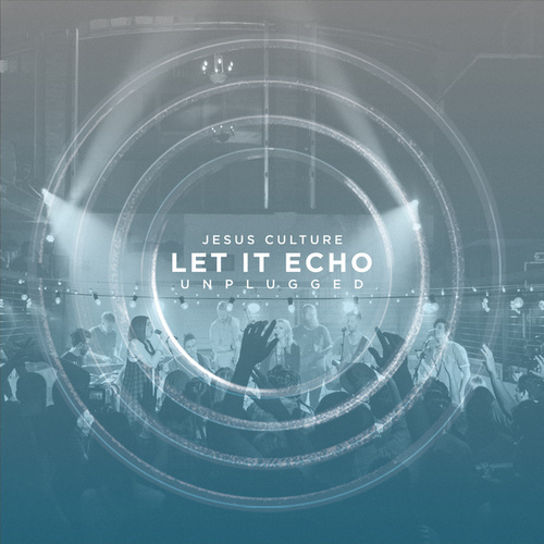 Let It Echo Unplugged de Jesus Culture