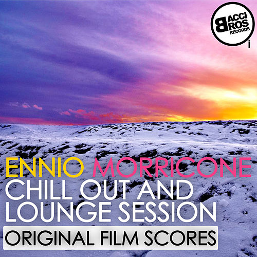 Ennio Morricone Chill Out and Lounge Session (Original Film Scores) de Ennio Morricone