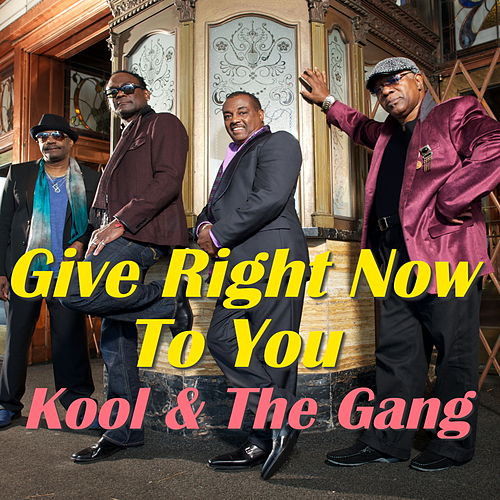 Give Right Now To You by Kool & the Gang