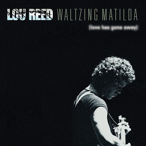 Waltzing Matilda (Love Has Gone Away) (Live) de Lou Reed