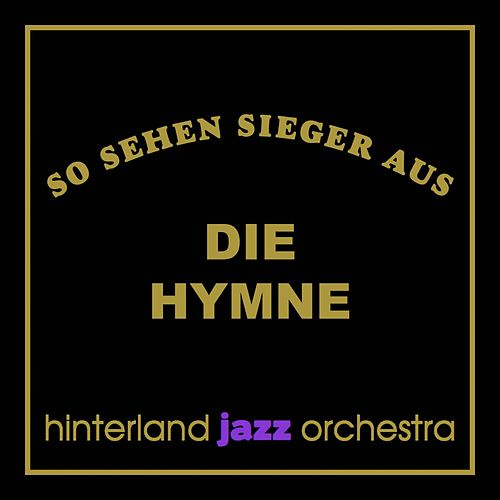 So sehen Sieger aus - Die Hymne de Hinterland Jazz Orchestra