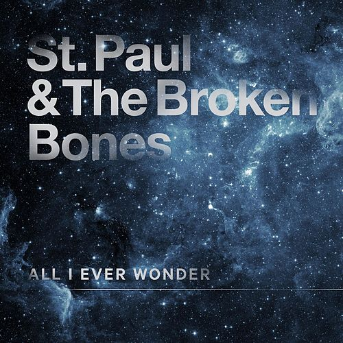 All I Ever Wonder by St. Paul & The Broken Bones