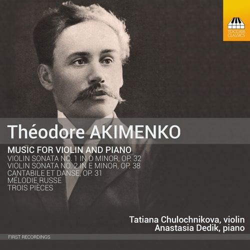 Akimenko: Music for Violin & Piano de Tatiana Chulochnikova