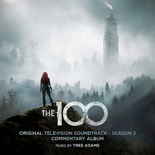The 100: Original Television Soundtrack - Season 3 (Commentary Album) by Tree Adams