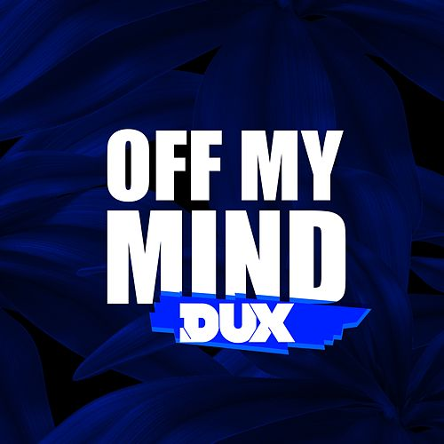 Off My Mind by Dux