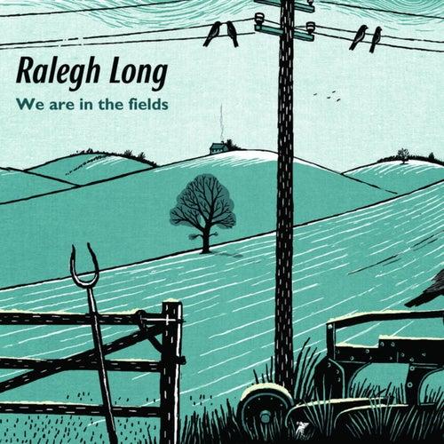 We Are in the Fields von Ralegh Long
