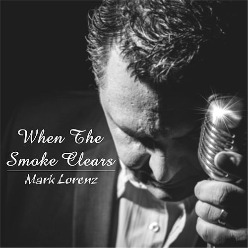 When the Smoke Clears by Mark Lorenz