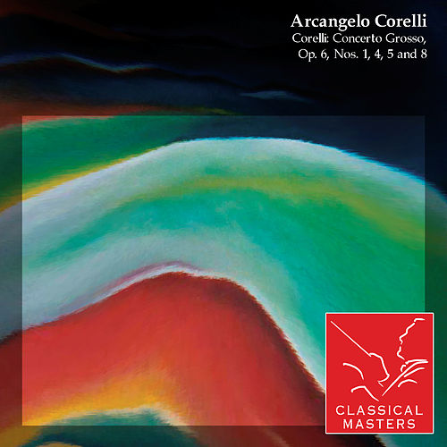 Corelli: Concerto Grosso, Op. 6, Nos. 1, 4, 5 and 8 by Various Artists