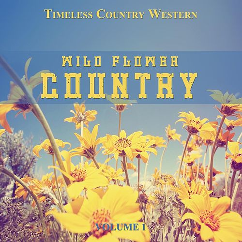 Timeless Country Western: Wild Flower Country, Vol. 1 by Various Artists