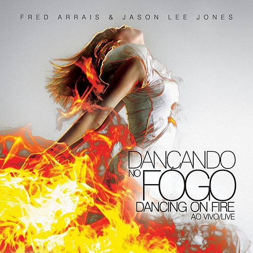 Dançando no Fogo (Edição Especial) by Fred Arrais