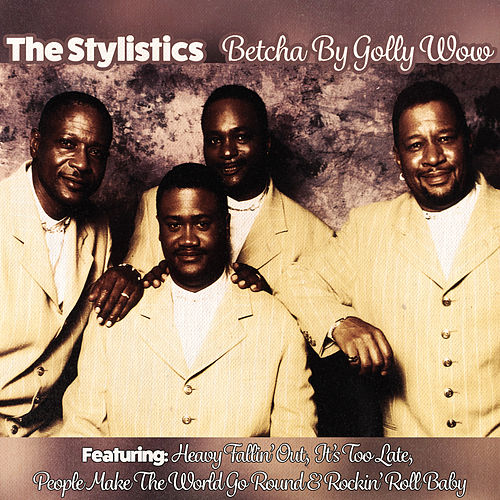 Betcha by Golly Wow de The Stylistics