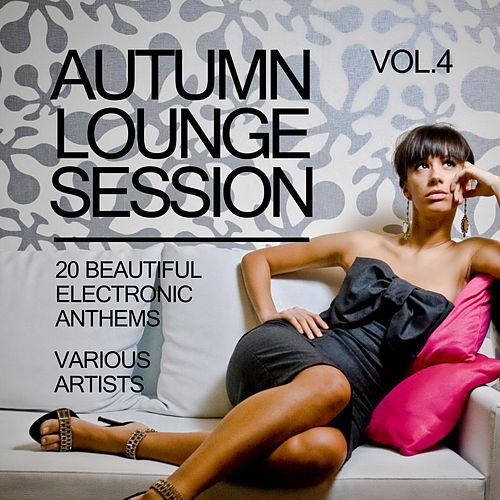 Autumn Lounge Session (20 Beautiful Electronic Anthems), Vol. 4 by Various Artists