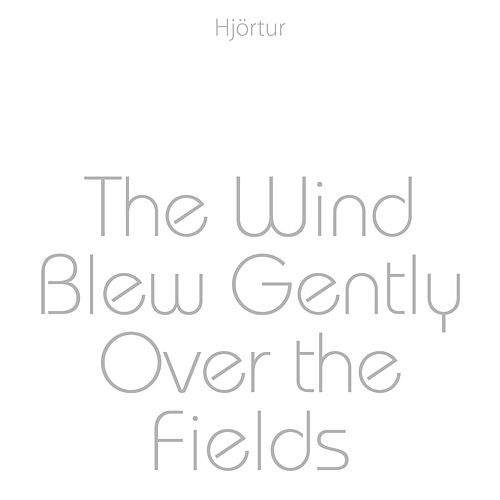 The Wind Blew Gently over the Fields by Hjortur