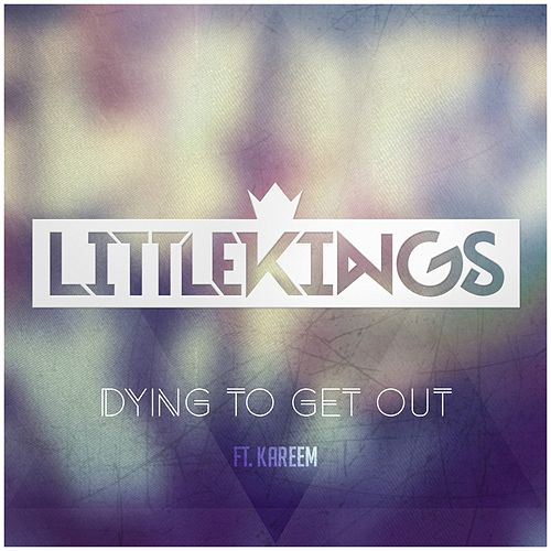 Dying To Get Out von Little Kings