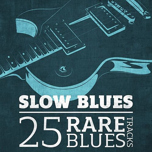 Slow Blues - 25 Rare Blues Tracks by Various Artists