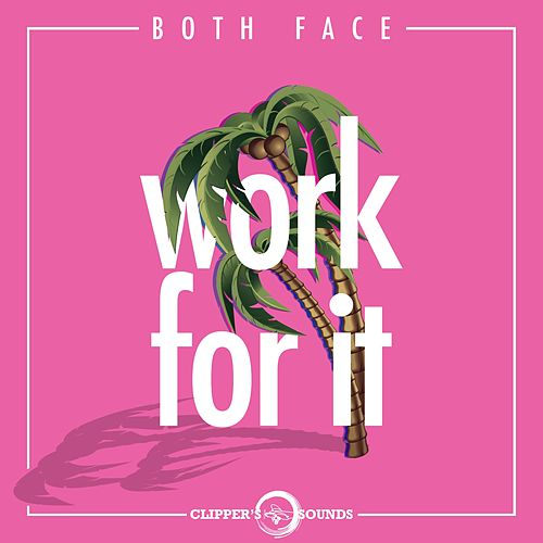Work for It by Both Face