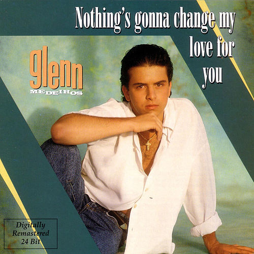 Nothing's Gonna Change My Love For You by Glenn Medeiros