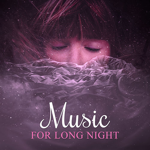 Music for Long Night – Calm Sounds of Nature for Cure Insomnia, Sleep Deeply, Relax Music, Sleepy Sleep, New Age Music by Deep Sleep Meditation