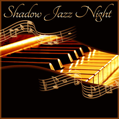 Shadow Jazz Night – Soothing Jazz Music, Quiet Piano Sounds, Mellow Jazz, Restaurant & Cafe Bar, Easy Listening by Piano Jazz Background Music Masters