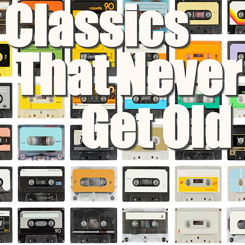 Classics That Never Get Old by Various Artists