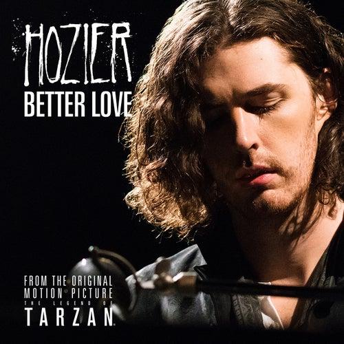 Better Love (From The Legend of Tarzan - Single version) by Hozier
