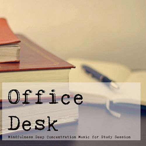 Office Desk – Mindfulness Deep Concentration Music    by Brain Study