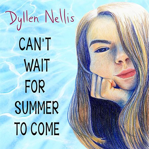 Can't Wait for Summer to Come by Dyllen Nellis