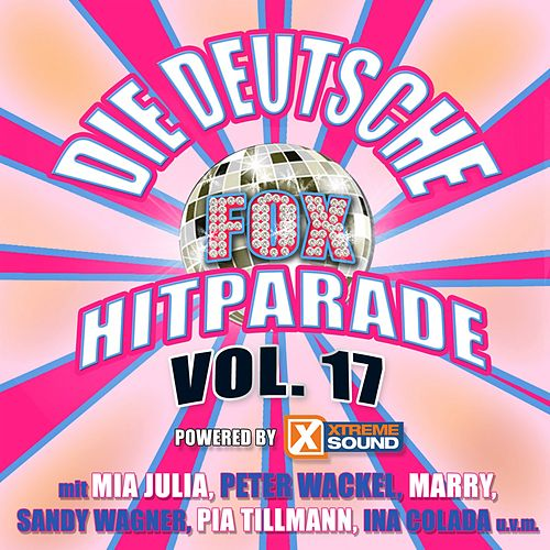 Die deutsche Fox Hitparade powered by Xtreme Sound, Vol. 17 von Various Artists