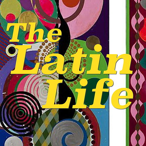 The Latin Life de Various Artists