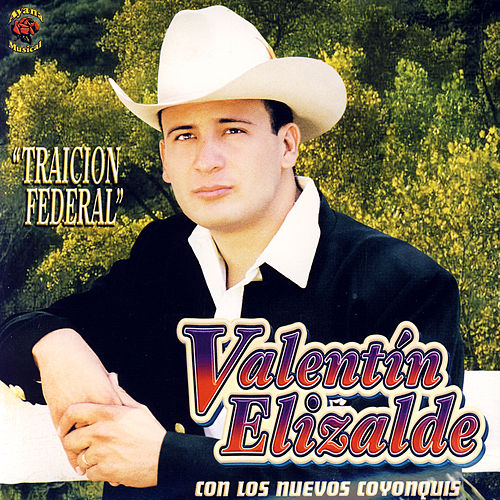 Traicion Federal de Valentin Elizalde